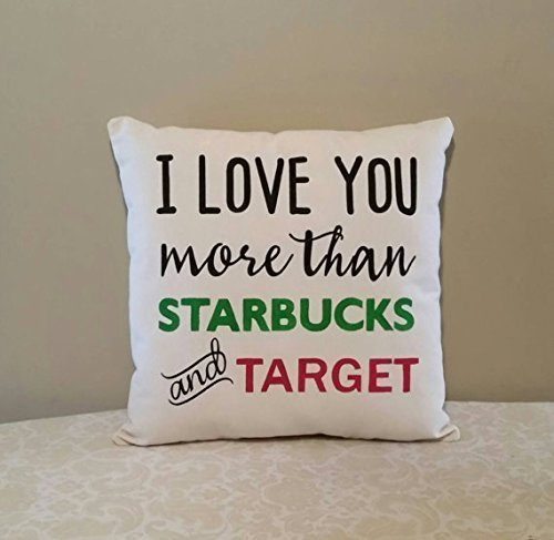 I love you more than Starbucks and Target Pillowcases | Pillowcases with Words | Gifts for Girl Friends | Gifts for mom | Throw Pillow Cover | Gifts for boyfriend | 16x16