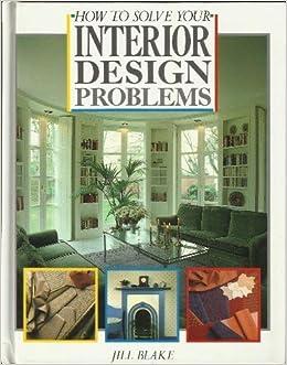How to Solve Your Interior Design Problems A Quarto book Jill