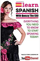 LEARN SPANISH WITH QUEZZY THE CEO: Everything you need to start speaking today! Paperback