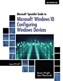 Prepare for a career in network administration using Microsoft Windows 10 with the real-world examples and hands-on activities that reinforce key concepts in MICROSOFT SPECIALIST GUIDE TO MICROSOFT WINDOWS 10. This book also features troubles...