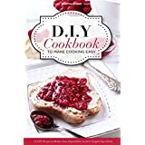 DIY Cookbook to Make Cooking Easy: 25 DIY Recipes to Reduce Your Dependence on Store-bought Ingredients - DIY Cooking Techniques