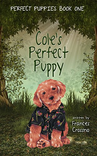 Cole's Perfect Puppy: Perfect Puppies Book One by [Crossno, Frances M.]