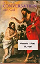 In Conversation With God – Volume 1 Part 1: Advent (in Conversation With God - Volume 1 Part 1)