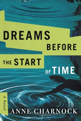 DREAMS BEFORE THE START OF TIME - ANNE CHARNOCK (THE ARTHUR C. CLARKE AWARD WINNER 2018)