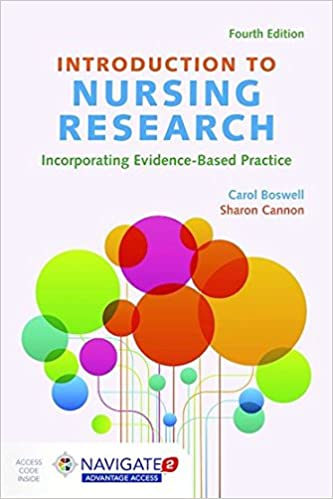 Introduction To Nursing Research: Incorporating Evidence-Based Practice Carol Boswell and Sharon Cannon