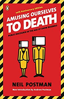 Amusing Ourselves to Death: Public Discourse in the Age of Show Business by [Postman, Neil]