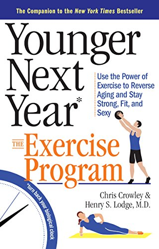 Younger Next Year: The Exercise Program: Use the Power of Exercise to Reverse Aging and Stay Strong, Fit, and Sexy (Best Dynamic Warm Up Exercises)