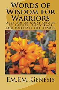 Words of Wisdom for Warriors: Over 340 original Quotes to Inspire, Encourage and Motivate the Reader!