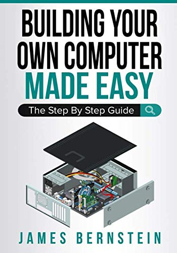 - Building Your Own Computer Made Easy: The Step By Step Guide (Computers Made Easy)