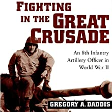 Fighting in the Great Crusade: An 8th Infantry Artillery Officer in World War II Audiobook by Gregory A. Daddis Narrated by Clyde Walker