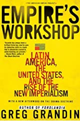 Empire's Workshop: Latin America, the United States, and the Rise of the New Imperialism (American Empire Project) Kindle Edition