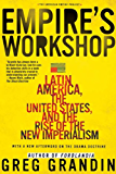 Empire's Workshop: Latin America, the United States, and the Rise of the New Imperialism (American Empire Project)