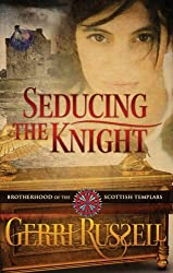 Seducing the Knight (Brotherhood of the Scottish Templars Book 2)