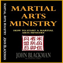 Martial Arts Ministry: How to Start a Martial Arts Ministry - Christian Martial Arts, Self-Defense, and Discipleship Book Series, Vol. 2 Audiobook by John Blackman Narrated by K.W. Keene