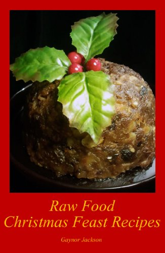Raw Food Christmas Feast Recipes by Gaynor Jackson