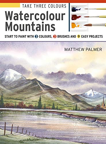 Take Three Colours: Mountains in Watercolour: Start to paint with 3 colours, 3 brushes and 9 easy -