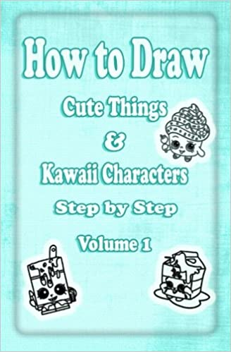 How To Draw Cute Things Kawaii Characters Step By Step Volume 1