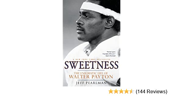 Sweetness The Enigmatic Life of Walter Payton