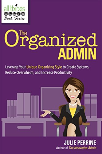 Increase Productivity - The Organized Admin: Leverage Your Unique Organizing Style  to Create Systems, Reduce Overwhelm, and Increase Productivity