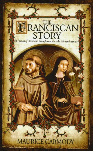 The Franciscan Story: St Francis of Assisi and his influence since the thirteenth century (The Story Of Saint Francis Of Assisi)