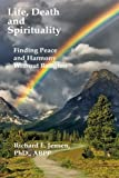 Life, Death and Spirituality: Peace and Harmony Without Religion