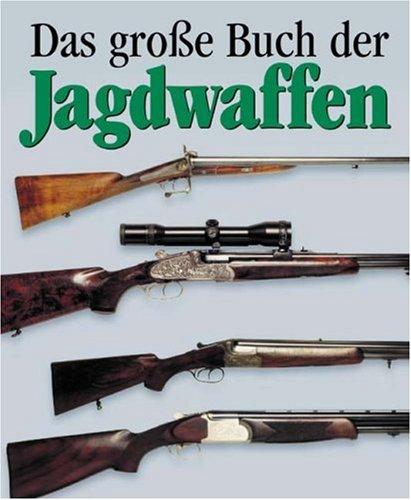 Das Grosse Buch der Jagdwaffen