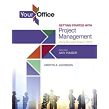 Your Office: Getting Started with Project Management Using Microsoft Project 2016