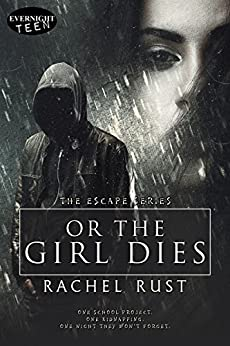 Or the Girl Dies (The Escape Series Book 1) by [Rust, Rachel]