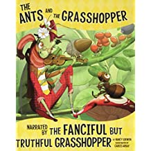 The Ants and the Grasshopper, Narrated by the Fanciful But Truthful Grasshopper (The Other Side of the Fable)