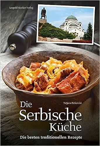 Die Serbische Küche: Die besten traditionellen Rezepte: Amazon.de ...