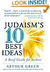 Judaism's Ten Best Ideas: A Brief Gui...