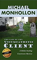 The Case of the Unsympathetic Client - A Legal Thriller: A Robin Starling Courtroom Mystery (Robin Starling Legal Thriller Series)