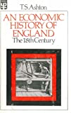 img - for An economic history of England: the 18th century, book / textbook / text book