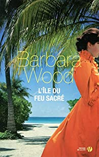 L'île du feu sacré par Barbara Wood