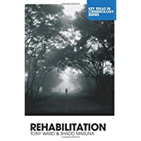 Rehabilitation (Key Ideas in Criminology)