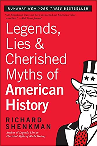 Legends lies cherished myths of american history richard legends lies cherished myths of american history richard shenkman 9780060972615 amazon books fandeluxe Gallery
