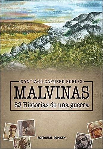 Malvinas, 82 Historias de una guerra: SANTIAGO CAPURRO ROBLES: 9789870297888: Amazon.com: Books