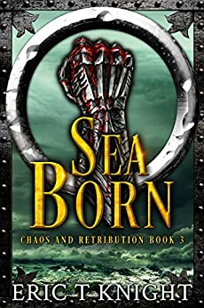 Sea Born (Chaos and Retribution Book 3) by [Knight, Eric T]