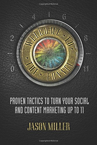 (Welcome to the Funnel: Proven Tactics to Turn Your Social Media and Content Marketing up to 11 by Jason A Miller (6-Dec-2014) Paperback)