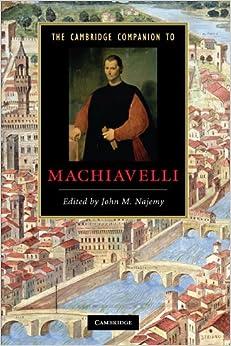 The Cambridge Companion to Machiavelli (Cambridge Companions to Literature)