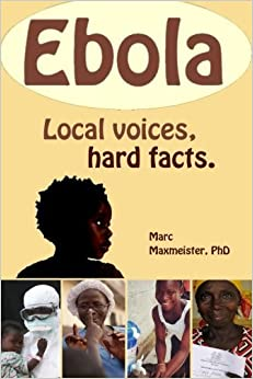 Ebola: Local Voices, Hard Facts by Marc M Maxmeister PhD (2014-11-30)