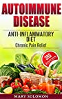 AUTOIMMUNE DISEASE ANTI-INFLAMMATORY DIET: Immune System Recovery Chronic Pain Relief (Arthritis, Inflammation, Chronic Pain, Anti Inflammatory, Food Intolerance)