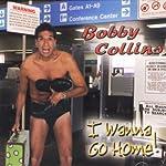 I Wanna Go Home! | Bobby Collins