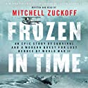 Frozen in Time: An Epic Story of Survival and a Modern Quest for Lost Heroes of World War II Audiobook by Mitchell Zuckoff Narrated by Mitchell Zuckoff