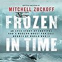 Frozen in Time : An Epic Story of Survival and a Modern Quest for Lost Heroes of World War II Hörbuch von Mitchell Zuckoff Gesprochen von: Mitchell Zuckoff
