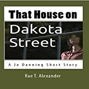 That House on Dakota Street: A Jo Danning Short Story *(The Wilmington Files Book 1)* | Rae T. Alexander