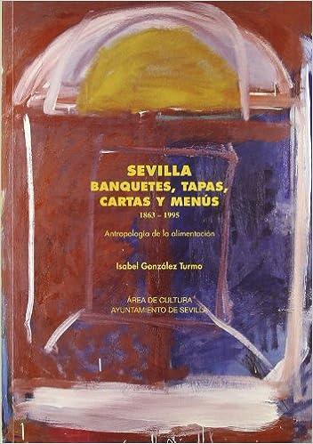 Sevilla, banquetes, tapas, cartas y menús : antropología de ...