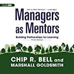 Managers as Mentors: Building Partnerships for Learning (Third Edition) | Marshall Goldsmith,Chip R. Bell