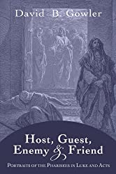 Host, Guest, Enemy and Friend: Portraits of the Pharisees in Luke and Acts