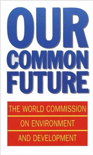 Our Common Future (Oxford Paperbacks) by World Commission On Environment and Development (1987-05-21) Paperback (World Commission On Environment And Development 1987)